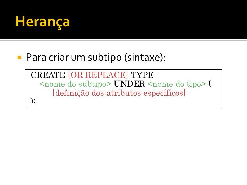 Herança Para criar um subtipo (sintaxe): CREATE [OR REPLACE] TYPE